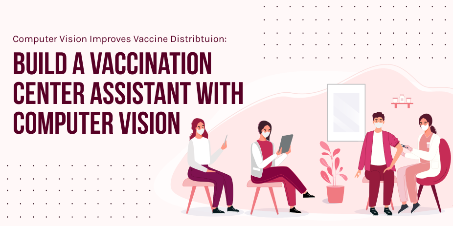 Build A Vaccination Center Assistant with Computer Vision