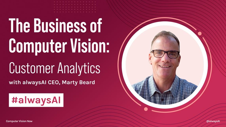 alwaysAI  video series The Business of Computer Vision Customer Analytics