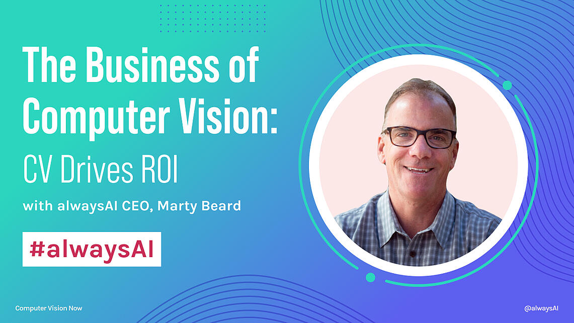 alwaysAI video series The Business of Computer Vision  CV Drives ROI