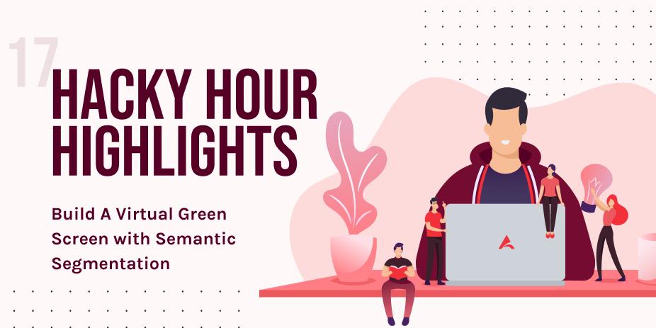 Hacky Hour Build A Virtual Green Screen Semantic Segmentation